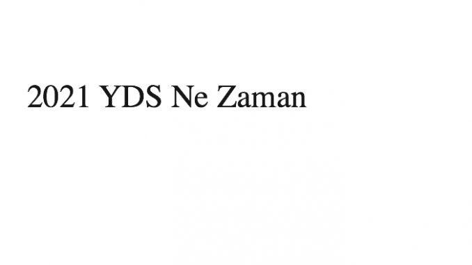 2021 YDS Ne Zaman